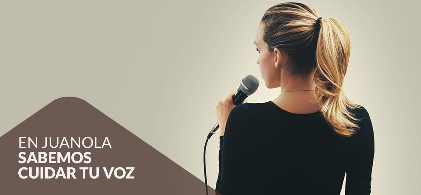 En Juanola<br /> <strong>sabemos <br /> cuidar tu voz</strong>